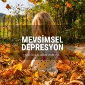 Mevsimsel Depresyondan Korunmak İçin Neler Yapmalıyız?